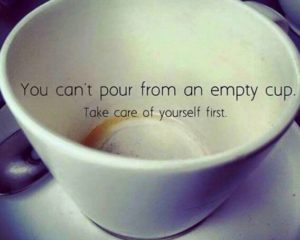 When I am burned out on taking care of others it is because I am not taking care of myself.