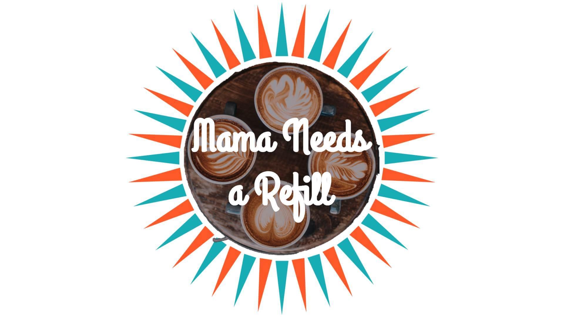 Mama Needs a Refill